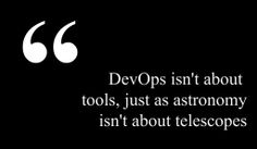 DevOps isn't about tools, just as astronomy isn't about telescopes.