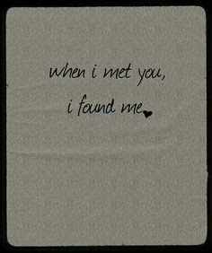 Yes when I met you, I found me!!   Twin flame, Soul mates