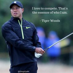 I love to compete. That's the essence of who I am. - Tiger Woods #Golf #Golfing #Quotes #GolfQuotes #InspirationalQuotes #QuoteOfTheDay