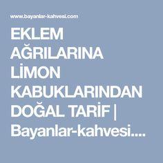EKLEM AĞRILARINA LİMON KABUKLARINDAN DOĞAL TARİF | Bayanlar-kahvesi.com