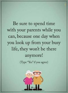 quotes Be sure to spend time with your parents while you can, because one day when you look up from your busy life, they won't be there anymore. All Quotes, Family Quotes, Motivational Quotes, Life Quotes, Qoutes, Quotes Girls, Heart Quotes, Random Quotes, Positive Words