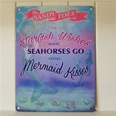 SANDY TOES STARFISH WISHES SEAHORSES GO TO FIND MERMAID KISSES METAL SIGN via Bluelake Interiors. Click on the image to see more!