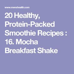 20 Healthy, Protein-Packed Smoothie Recipes : 16. Mocha Breakfast Shake