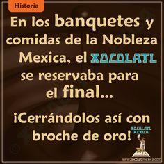 En los banquetes y comidas de la Nobleza Mexica, el chocolate se reservaba para el final.