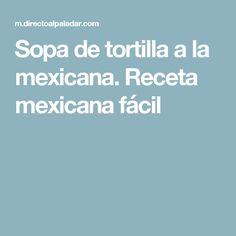 Sopa de tortilla a la mexicana. Receta mexicana fácil
