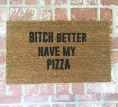 New Btch better have my pizza doormat doormats home by ShopJosieB