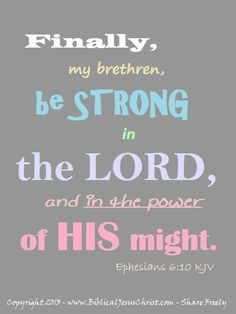 Ephesians 6:10  Finally, my brethren, be strong in the Lord, and in the power of his might. -- #scripture