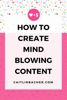 How To Create Mind-Blowing Content