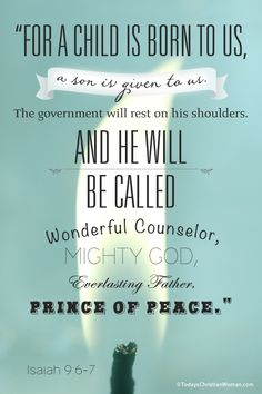 "TCW's featured Advent verse: Isaiah 9:6-7. ""For a child is born to us, a son is given to us. The government will rest on his shoulders. And he will be called: Wonderful Counselor, Mighty God, Everlasting Father, Prince of Peace."""