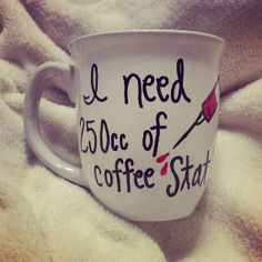 I need 250 cc of coffee stat Nurses mug by Youjustgotmugged, $13.00