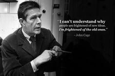 I can't understand why people are frightened of new ideas. I'm frightened of the old ones - John Cage Quotable Quotes, Motivational Quotes, Inspirational Quotes, Music Education, Education Quotes, Classical Music Quotes, Singing Quotes, Dance Quotes, Classic Quotes