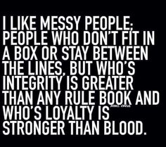 I'm a messy person. I can never keep things organized for long, but my loyalty is definitely stronger than blood!