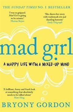 Mad Girl - Mad Girl is a shocking, funny, unpredictable, heart-wrenching, raw and jaw-droppingly truthful celebration of life with mental illness.