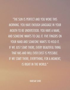 """""""The sun is perfect and you woke this morning. You... 