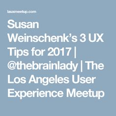 Susan Weinschenk's 3 UX Tips for 2017   @thebrainlady   The Los Angeles User Experience Meetup