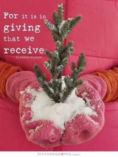 For it is in giving that we receive. Picture Quotes.