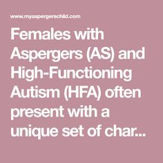 Females with Aspergers (AS) and High-Functioning Autism (HFA) often present with a unique set of characteristics that can make diagnosin...