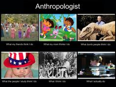 Anthropology Major  (my former dentist insisted I was out digging up…