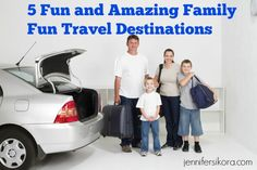 5 Amazing Family Fun Travel Destinations -- these are all easily affordable and fun for everyone.