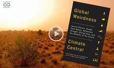 'Global Weirdness,' Climate Central's Book Debut - There's a lot of debate about climate change, but not in the scientific community. People who actually study the climate overwhelmingly agree that greenhouse gases generated by human activity are pushing Earth's climate into a state the world hasn't seen for many tens of thousands of years. These experts don't know to the last detail what will happen, but they've learned enough to make them very concerned. This book is an attempt to explain…