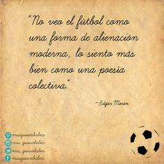 """""""No veo el fútbol como una forma de alienación moderna, lo siento más bien como una poesía colectiva.""""  #EdgarMorin #fútbol #MásQueUnBalón"""