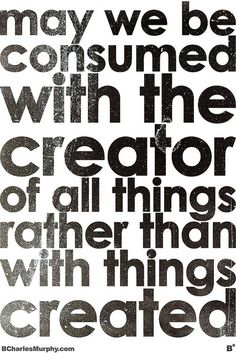 consumed with the Creator.