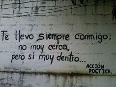 Te llevo siempre conmigo, no muy cerca pero si muy dentro  #paredes #poesia