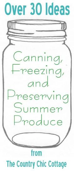 Ultimate Guide to Canning and Freezing Summer Produce - * THE COUNTRY CHIC COTTAGE (DIY, Home Decor, Crafts, Farmhouse)