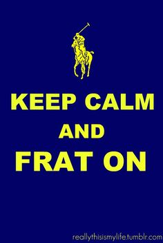 love (it's a fraternity, not a frat. hahaha)