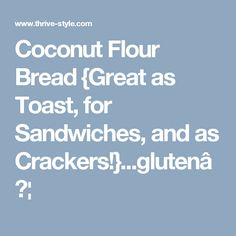 Coconut Flour Bread {Great as Toast, for Sandwiches, and as Crackers!}...gluten…