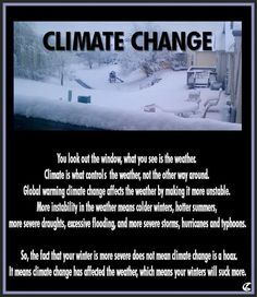 Climate Change: You look out the window, what you see is the weather. Climate is what controls the weather, not the other way around. Global warming climate change affects the weather by making it unstable. More instability means . Save Our Earth, Save The Planet, Global Warming Climate Change, Environmental Issues, Told You So, Politics, Science, Cold, Humor