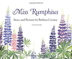 """""""'You must do something to make the world more beautiful,' said her grandfather"""" Miss Rumphius Barbara Cooney Barbara Cooney, Pippi Longstocking, Love The Earth, House By The Sea, Anne Of Green Gables, Bedtime Stories, Love Book, Purple Flowers, Childrens Books"""