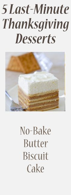 Five Last-Minute Thanksgiving Desserts: No-Bake Butter Biscuit Cake