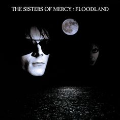 The Sisters of Mercy: Floodland   (I remember playing this over and over and dancing to these songs in clubs so many times I lost count!)