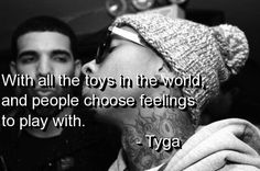 With all the toys in the world, and people choose feelings to play with.