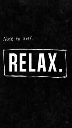 Note To Self: Relax.