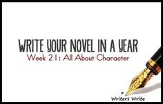 Write Your Novel In A Year - Week 21: All About Character - Writers Write