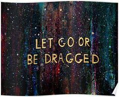 Let Go or Be Dragged Acrylic Abstract by ArtofMinxi on Etsy Quotes To Live By, Me Quotes, Qoutes, Motivational Quotes, Inspirational Quotes, Rock Quotes, Music Quotes, Cool Words, Wise Words