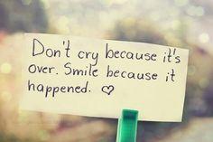 Đừng khóc bởi nó đã qua mà hãy cười bởi vì nó đã đến