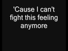 REO Speedwagon - Can't fight this feeling (lyrics).  This song makes me laugh now, because of Glitch