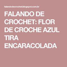 FALANDO DE CROCHET: FLOR DE CROCHE AZUL TIRA ENCARACOLADA