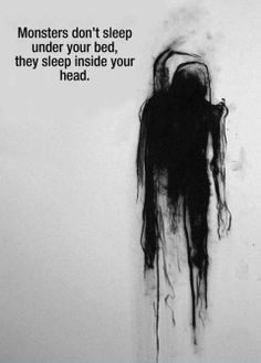 Im friends with the monster under my bed and I get along with the voices inside my head.