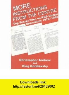 More Instructions from the Centre Top Secret Files on KGB Global Operations 1975-1985 (9780714634753) Christopher M. Andrew, Oleg Gordievsky , ISBN-10: 0714634751  , ISBN-13: 978-0714634753 ,  , tutorials , pdf , ebook , torrent , downloads , rapidshare , filesonic , hotfile , megaupload , fileserve