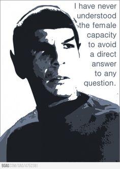 Nicht nettes Spock-Zitat: ich werde nie die Fähigkeit der Frauen verstehen, es zu vermeiden, auf gestellte Fragen direkt zu amtworten.