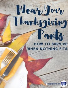 Thanksgiving pants...you know those stretchy ones with lots of grace for overeating? What if there's an equivalent for life?
