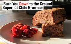 Use the hottest chile peppers in the world to make brownies that will burn you down to the ground.