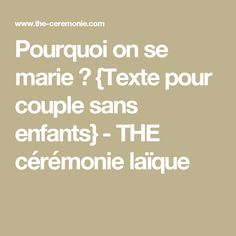 Pourquoi on se marie ? {Texte pour couple sans enfants} - THE cérémonie laïque Wedding Ceremony, Marie, Couple, Math Equations, Engagement, Grand Jour, Phrases, Weddings, Marketing