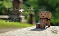 """Questo è appunto quello che non dovremmo fare mai: meglio star male, meglio soffrire piuttosto che lasciar passare tutto sopra di noi. """"Quello che può farmi del male è vivere una vita priva di significato."""" Paulo Coelho - Lo Zahir #paulocoelho, #lozahir, #vivere, #significatodellavita, #italiano,"""