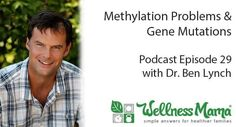 MTHFR expert Dr. Ben Lynch discusses gene mutations and how methylation problems can affect health, disease risk and fertility.