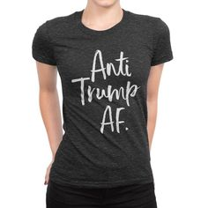Anti Trump AF Womens Shirt - Nasty Woman Resist Impeach Trump Fuck Trump Anti-Trump Funny T-shirt Tee Tshirt